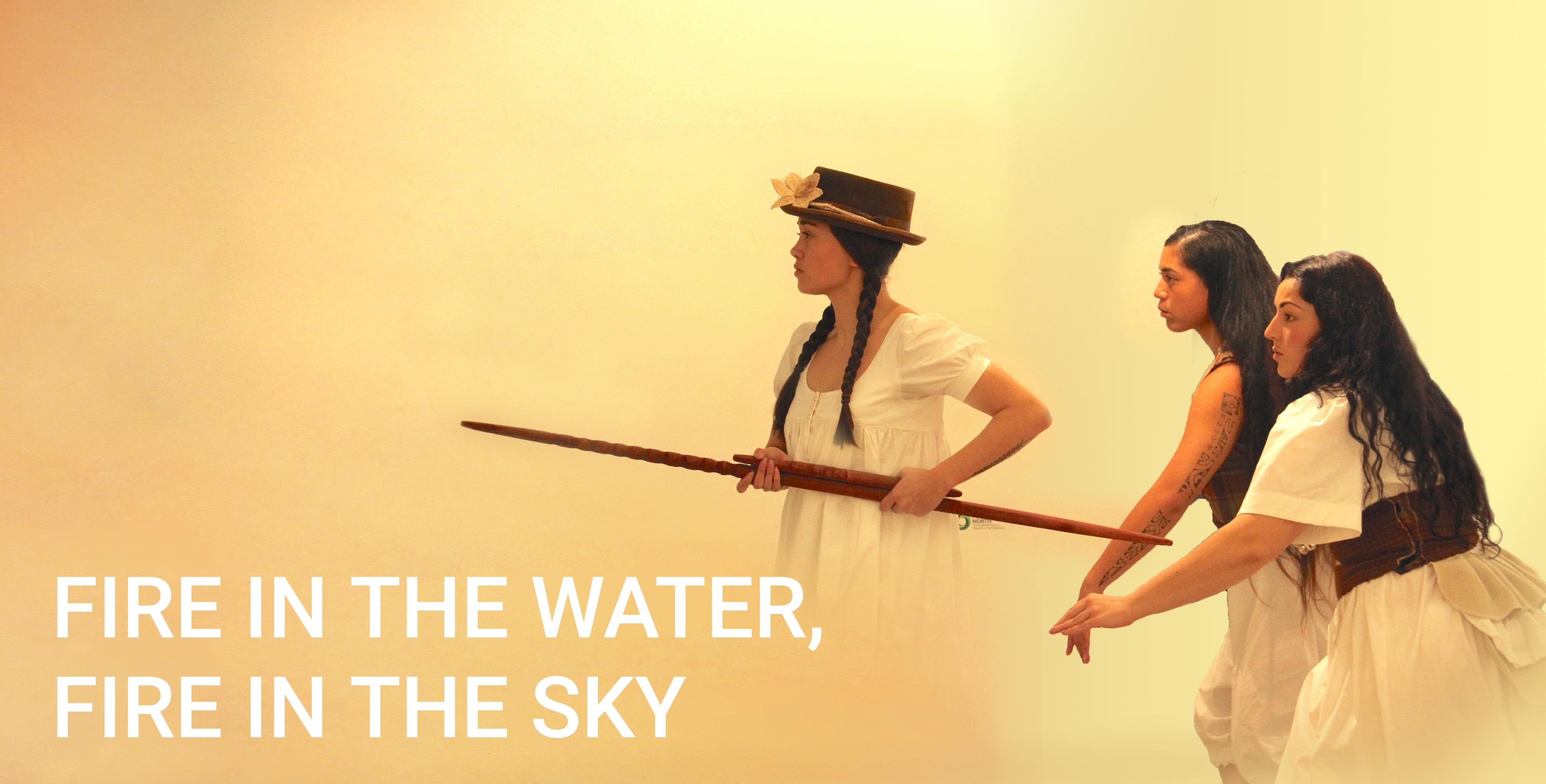 Fire In The Water, FIre In The Sky   Featuring Manarangi Mua, Te Hau Winitana and Mapihi Kelland